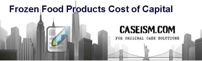 Frozen food products: Cost of Capital Case Solution